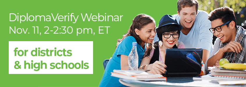 Districts and High Schools: Join Us for Our DiplomaVerify Webinar on Nov. 11th. Register Now!